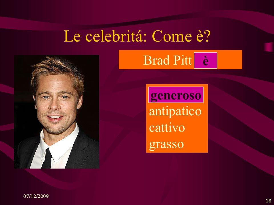 07/12/2009 17 Le celebritá: Come è? Brad Pitt (has): gli occhi … verdi marroni azzurri neri ha azzurri