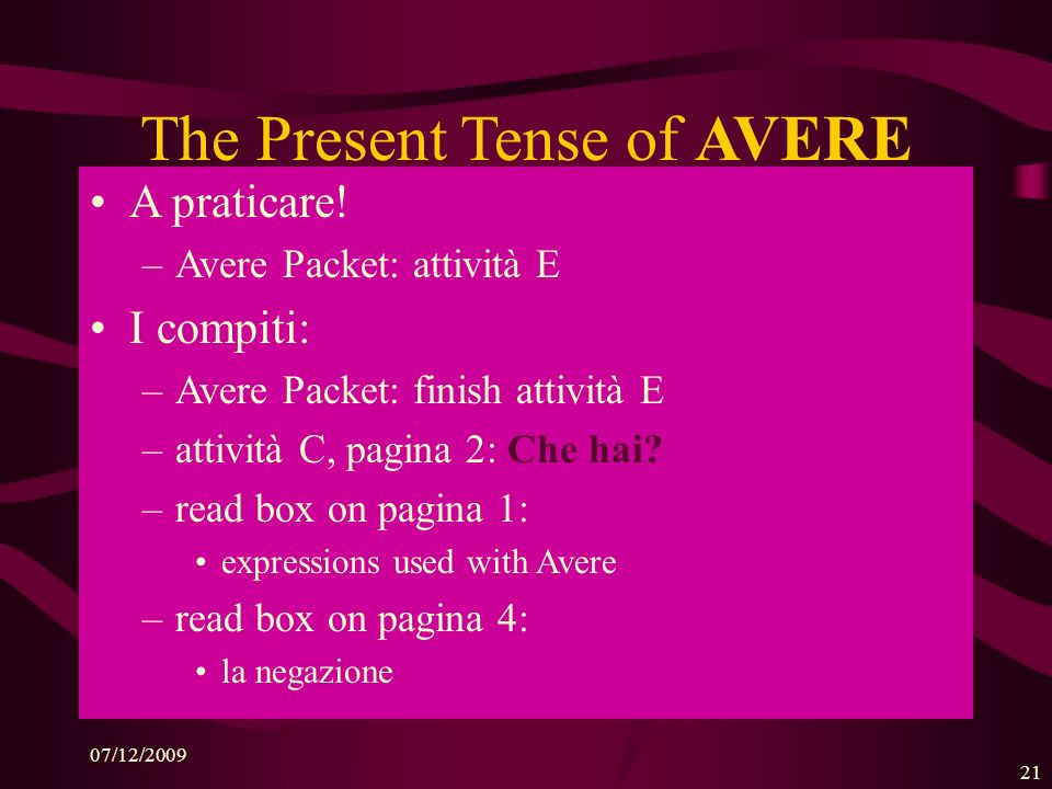 07/12/2009 21 The Present Tense of AVERE A praticare.