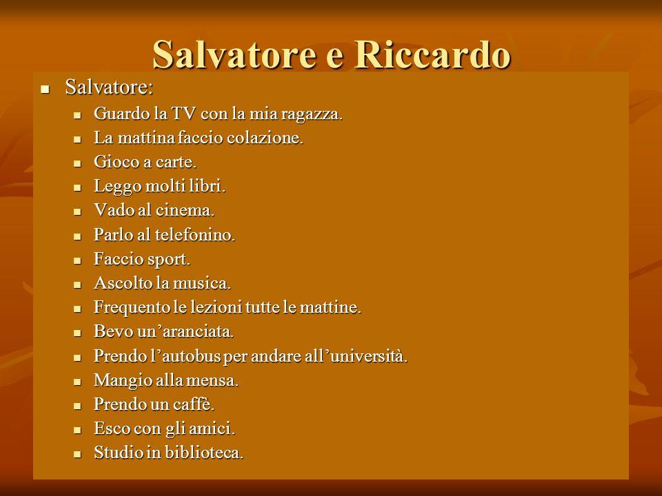 03/02/20103 Salvatore e Riccardo Salvatore: Salvatore: Guardo la TV con la mia ragazza. Guardo la TV con la mia ragazza. La mattina faccio colazione.