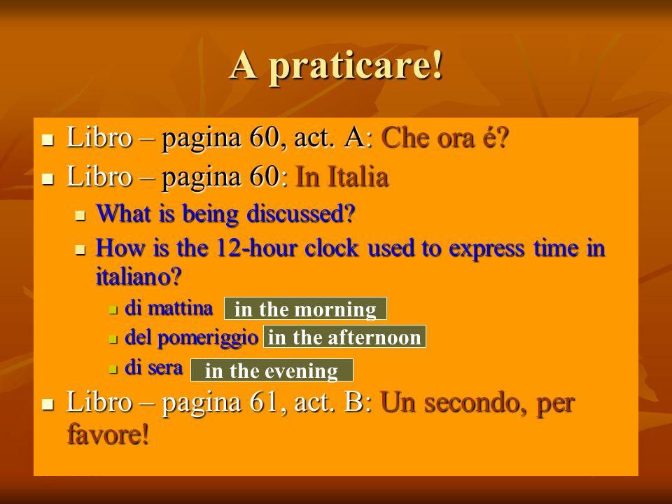 22/01/201011 A praticare! Libro – pagina 60, act. A: Che ora é? Libro – pagina 60, act. A: Che ora é? Libro – pagina 60: In Italia Libro – pagina 60: