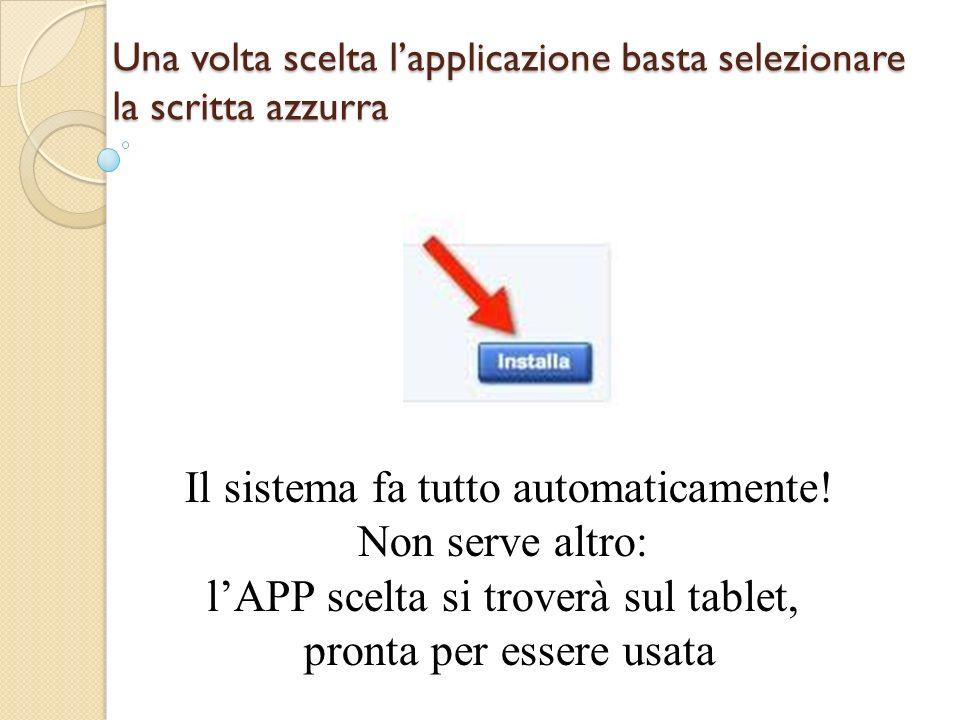 Una volta scelta lapplicazione basta selezionare la scritta azzurra Il sistema fa tutto automaticamente.