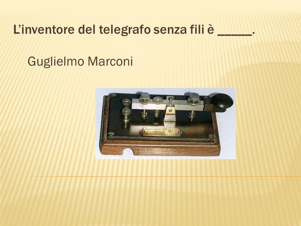 Uno scienziato famoso per la radio è _____. Guglielmo Marconi