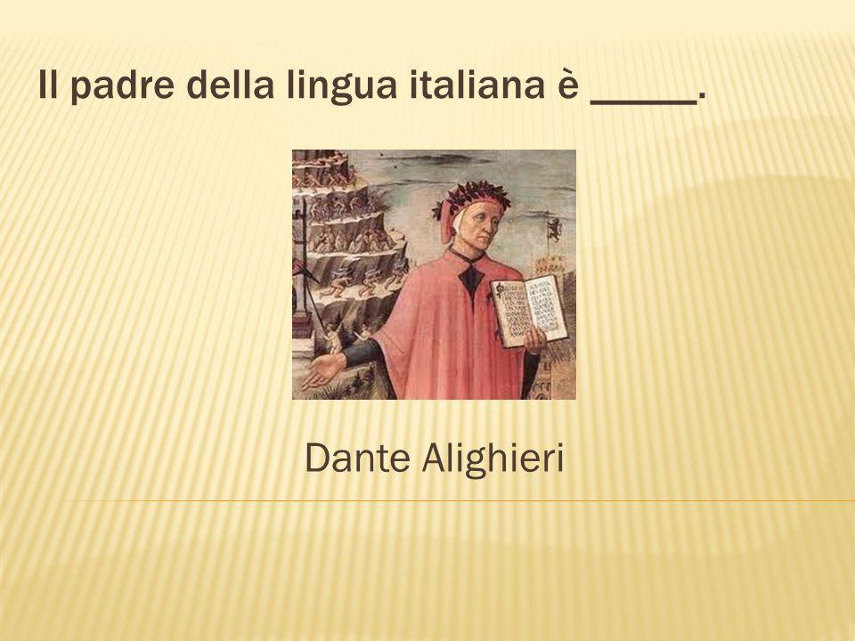 Il padre della lingua italiana è _____. Dante Alighieri