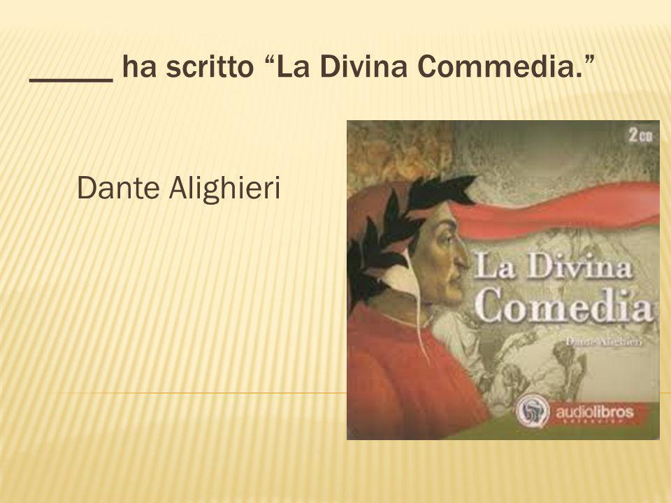 _____ ha scritto La Divina Commedia. Dante Alighieri