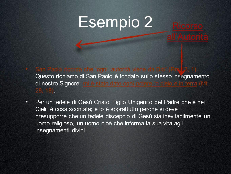 Esempio 2 San Paolo ricorda che ogni autorità viene da Dio (Rm 13, 1).