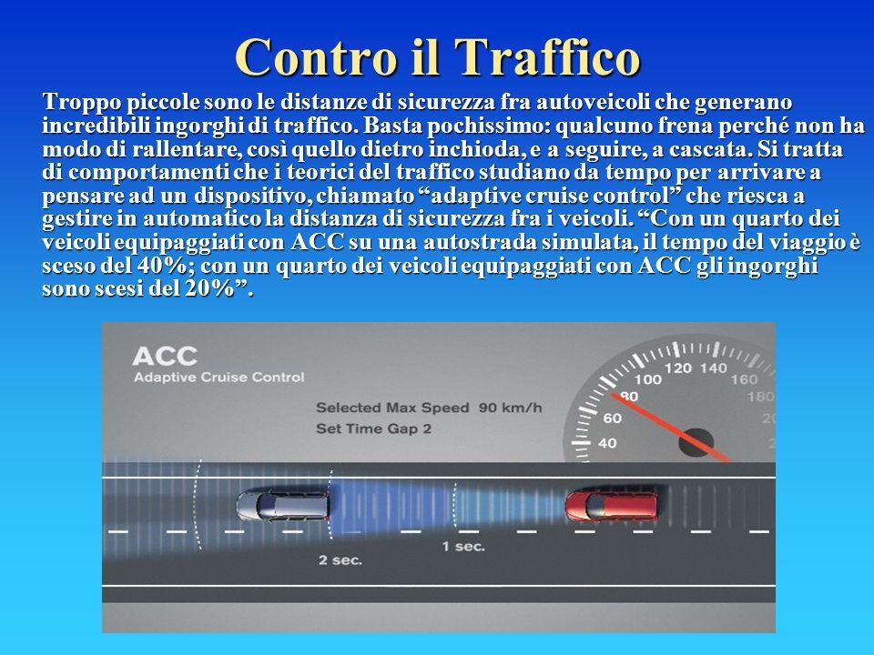 Contro il Traffico Troppo piccole sono le distanze di sicurezza fra autoveicoli che generano incredibili ingorghi di traffico.