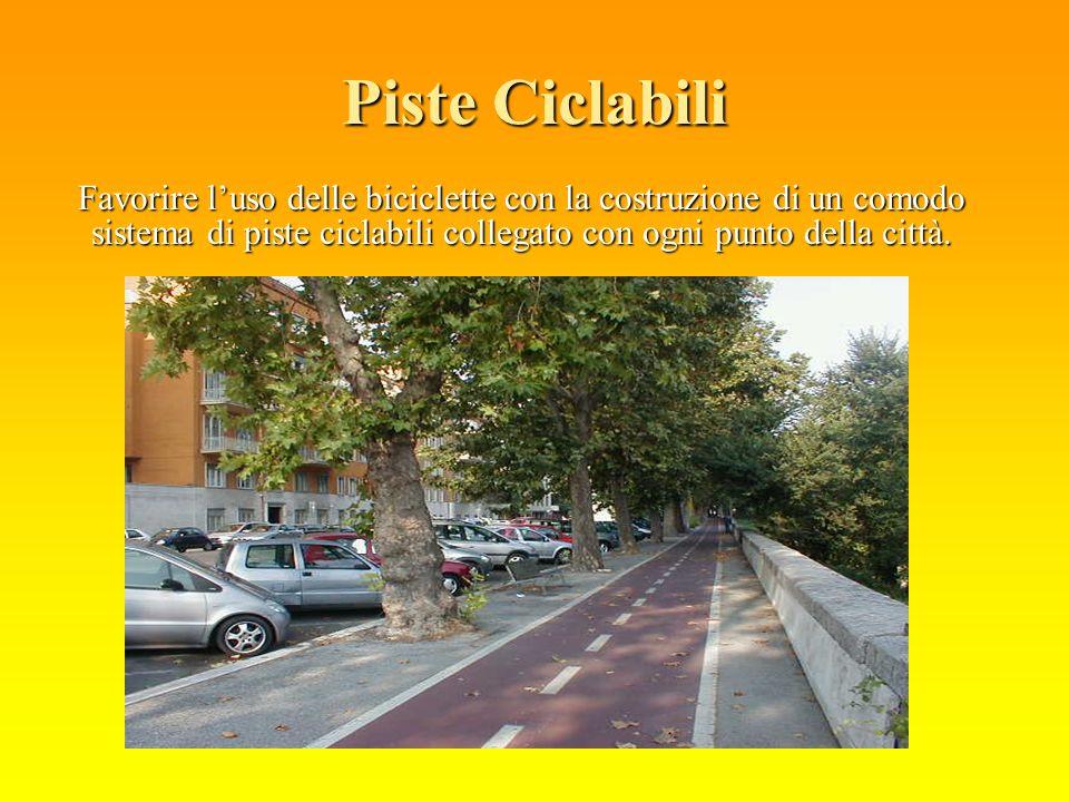 Piste Ciclabili Favorire luso delle biciclette con la costruzione di un comodo sistema di piste ciclabili collegato con ogni punto della città.