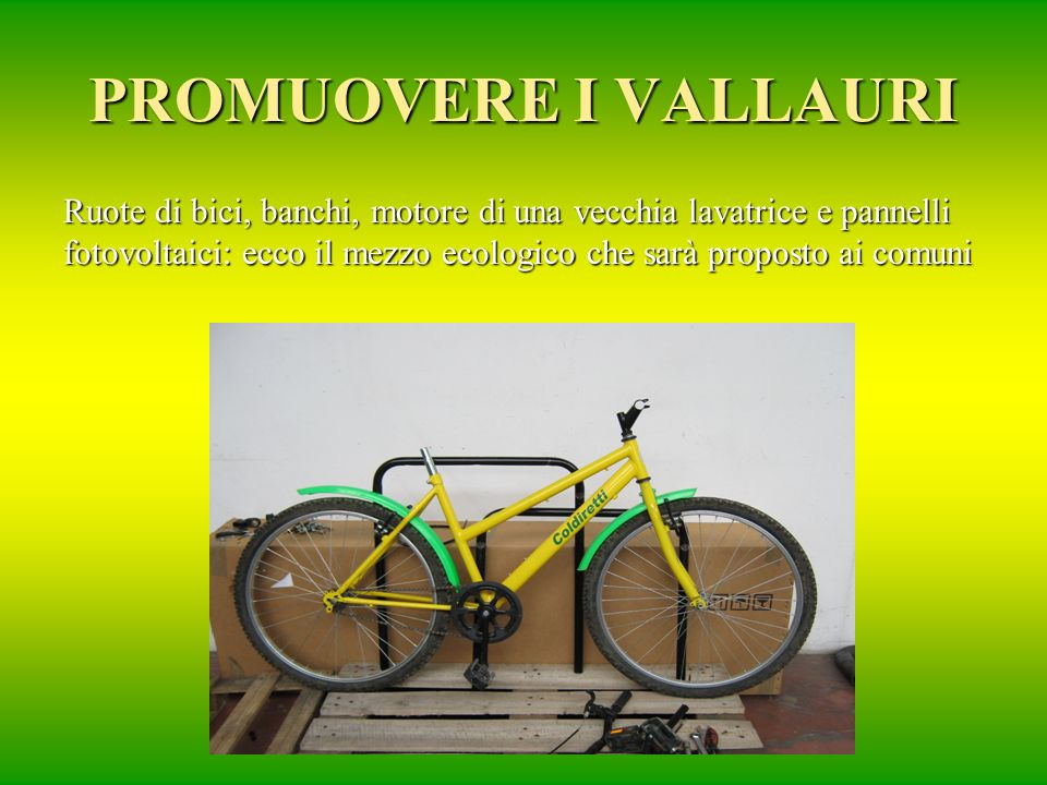 PROMUOVERE I VALLAURI Ruote di bici, banchi, motore di una vecchia lavatrice e pannelli fotovoltaici: ecco il mezzo ecologico che sarà proposto ai comuni