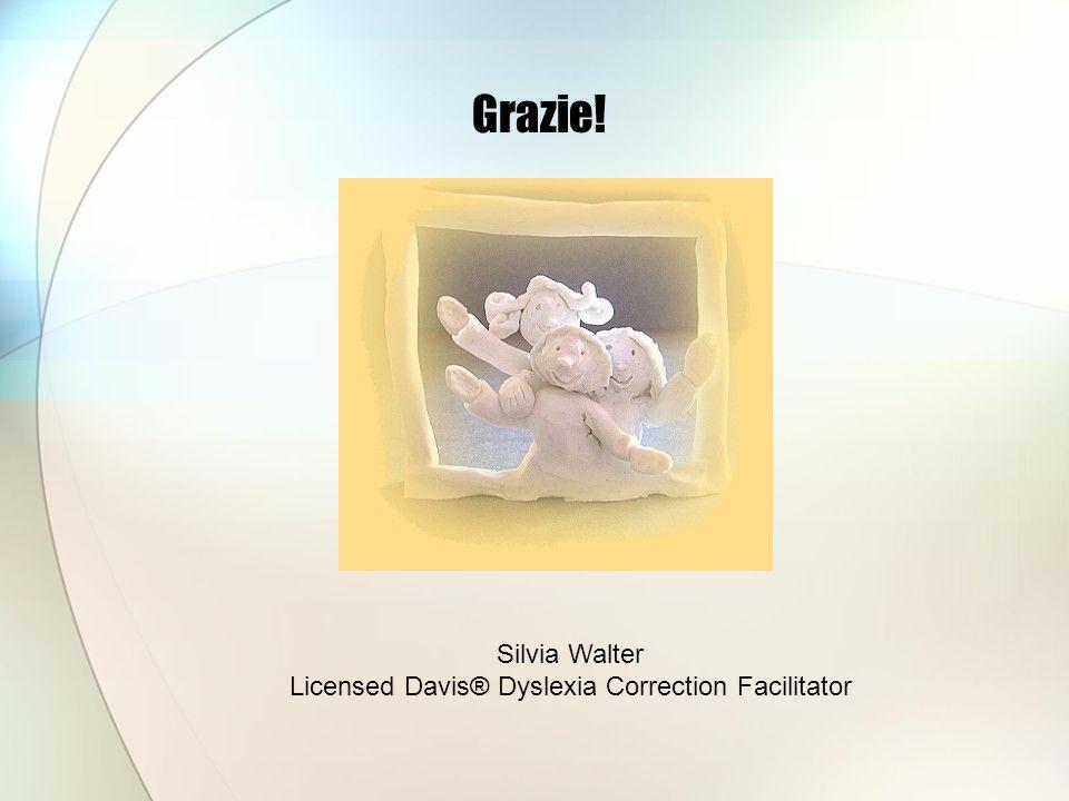 Grazie! Silvia Walter Licensed Davis® Dyslexia Correction Facilitator