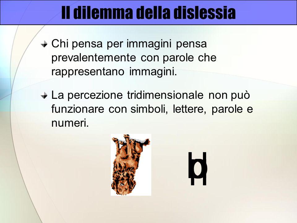 Il dilemma della dislessia Chi pensa per immagini pensa prevalentemente con parole che rappresentano immagini.