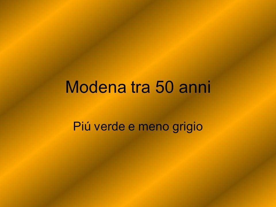 Modena tra 50 anni Piú verde e meno grigio