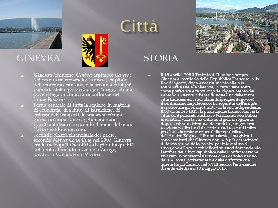 GINEVRASTORIA Ginevra (francese: Genève ; arpitano: Geneva ; tedesco: Genf ; romancio: Genevra ), capitale dell'omonimo cantone, è la seconda città pi