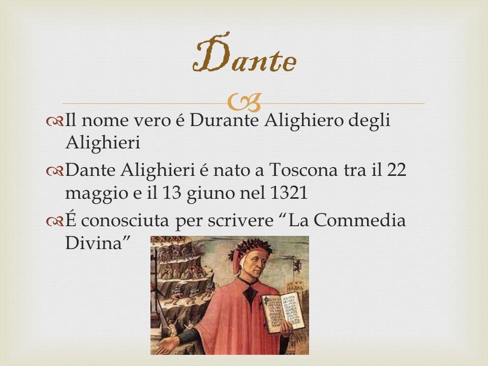 Il nome vero é Durante Alighiero degli Alighieri Dante Alighieri é nato a Toscona tra il 22 maggio e il 13 giuno nel 1321 É conosciuta per scrivere La Commedia Divina Dante