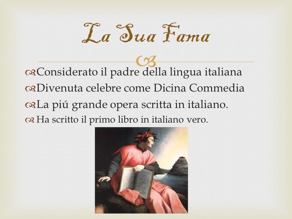 Considerato il padre della lingua italiana Divenuta celebre come Dicina Commedia La piú grande opera scritta in italiano. Ha scritto il primo libro in