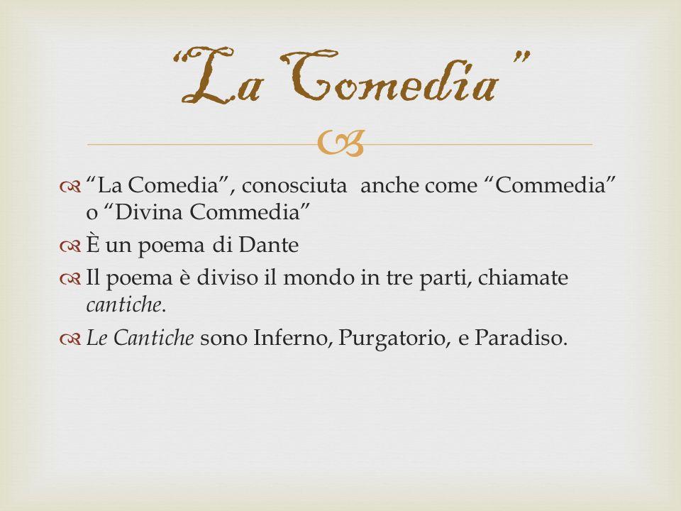 La Comedia, conosciuta anche come Commedia o Divina Commedia È un poema di Dante Il poema è diviso il mondo in tre parti, chiamate cantiche. Le Cantic