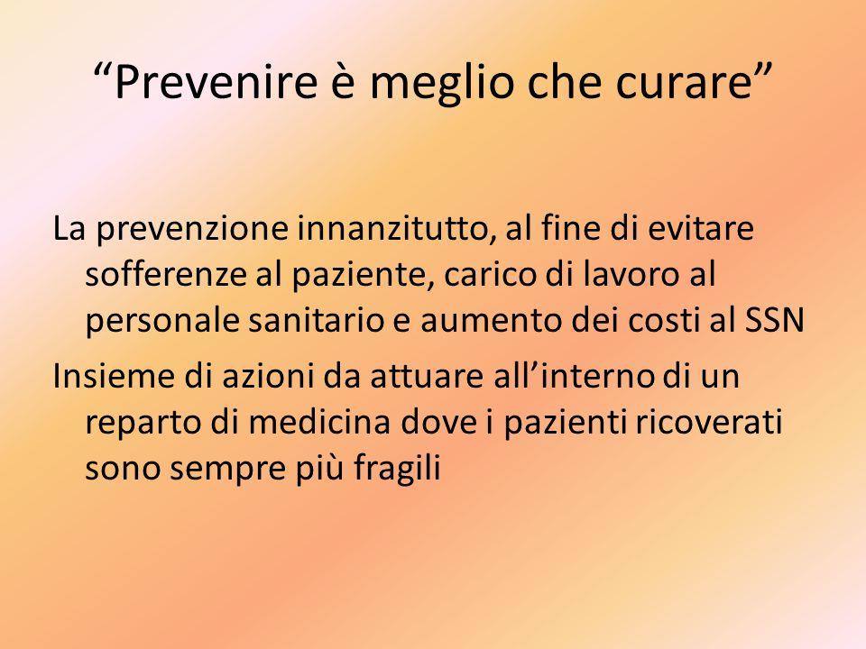 Prevenire è meglio che curare La prevenzione innanzitutto, al fine di evitare sofferenze al paziente, carico di lavoro al personale sanitario e aument