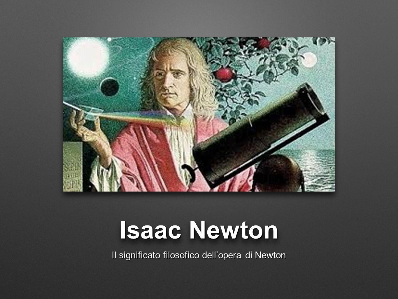 Isaac Newton Il significato filosofico dellopera di Newton