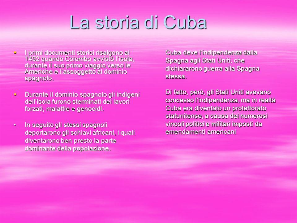 La storia di Cuba I primi documenti storici risalgono al 1492 quando Colombo avvistò lisola, durante il suo primo viaggio verso le Americhe e lassogge