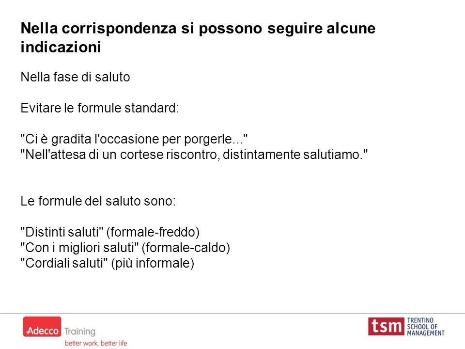 Nella corrispondenza si possono seguire alcune indicazioni Nella fase di saluto Evitare le formule standard: