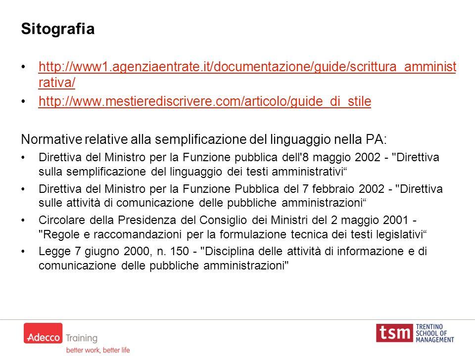 Sitografia http://www1.agenziaentrate.it/documentazione/guide/scrittura_amminist rativa/http://www1.agenziaentrate.it/documentazione/guide/scrittura_a