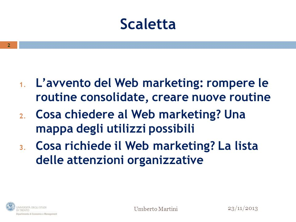 Scaletta 1. Lavvento del Web marketing: rompere le routine consolidate, creare nuove routine 2. Cosa chiedere al Web marketing? Una mappa degli utiliz