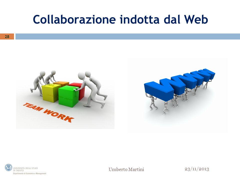 Collaborazione indotta dal Web 28 23/11/2013 Umberto Martini