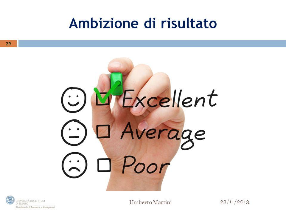 Ambizione di risultato 29 23/11/2013 Umberto Martini