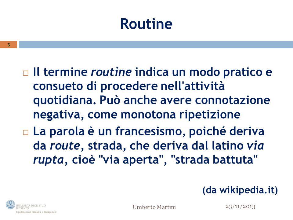 Routine Il termine routine indica un modo pratico e consueto di procedere nell attività quotidiana.