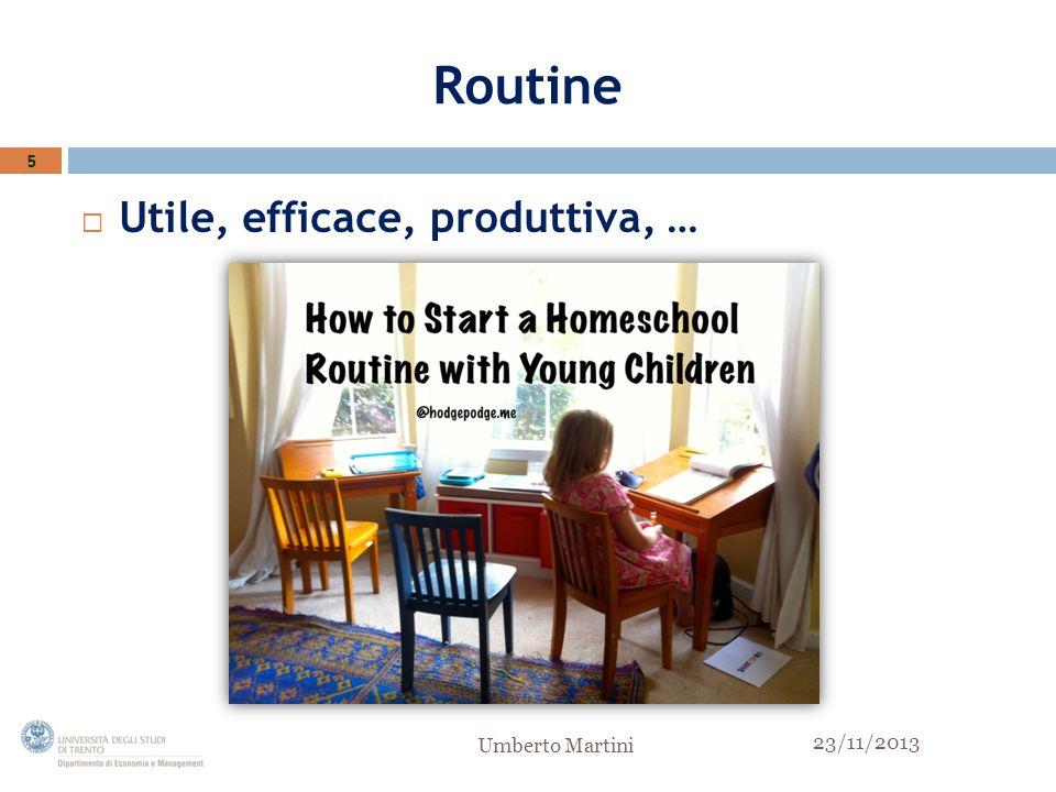 Routine Utile, efficace, produttiva, … 5 Umberto Martini 23/11/2013