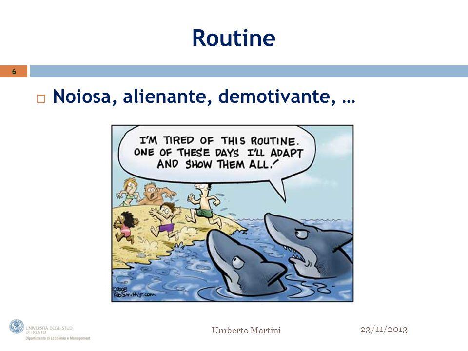Routine Noiosa, alienante, demotivante, … 6 Umberto Martini 23/11/2013