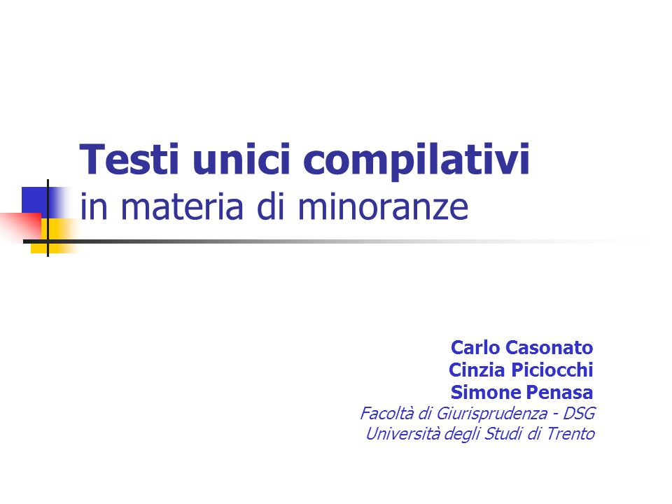 Testi unici compilativi in materia di minoranze Carlo Casonato Cinzia Piciocchi Simone Penasa Facoltà di Giurisprudenza - DSG Università degli Studi d