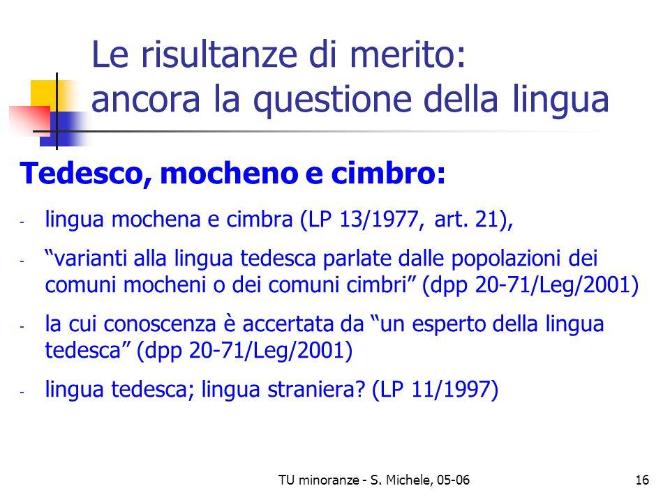 TU minoranze - S. Michele, 05-0616 Le risultanze di merito: ancora la questione della lingua Tedesco, mocheno e cimbro: - lingua mochena e cimbra (LP