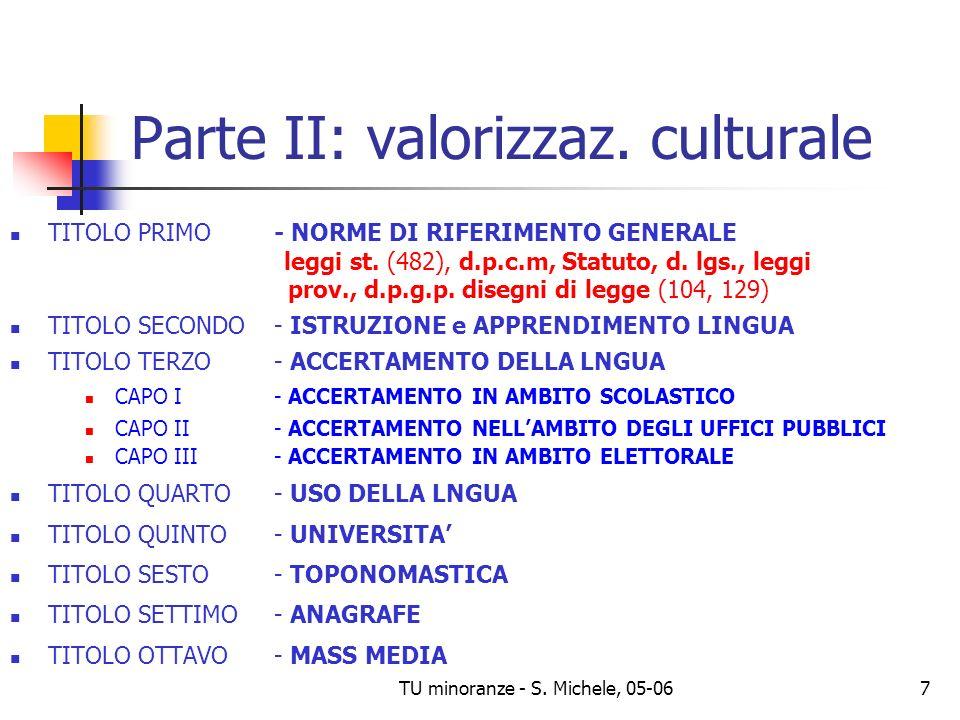 TU minoranze - S. Michele, 05-067 Parte II: valorizzaz. culturale TITOLO PRIMO - NORME DI RIFERIMENTO GENERALE leggi st. (482), d.p.c.m, Statuto, d. l