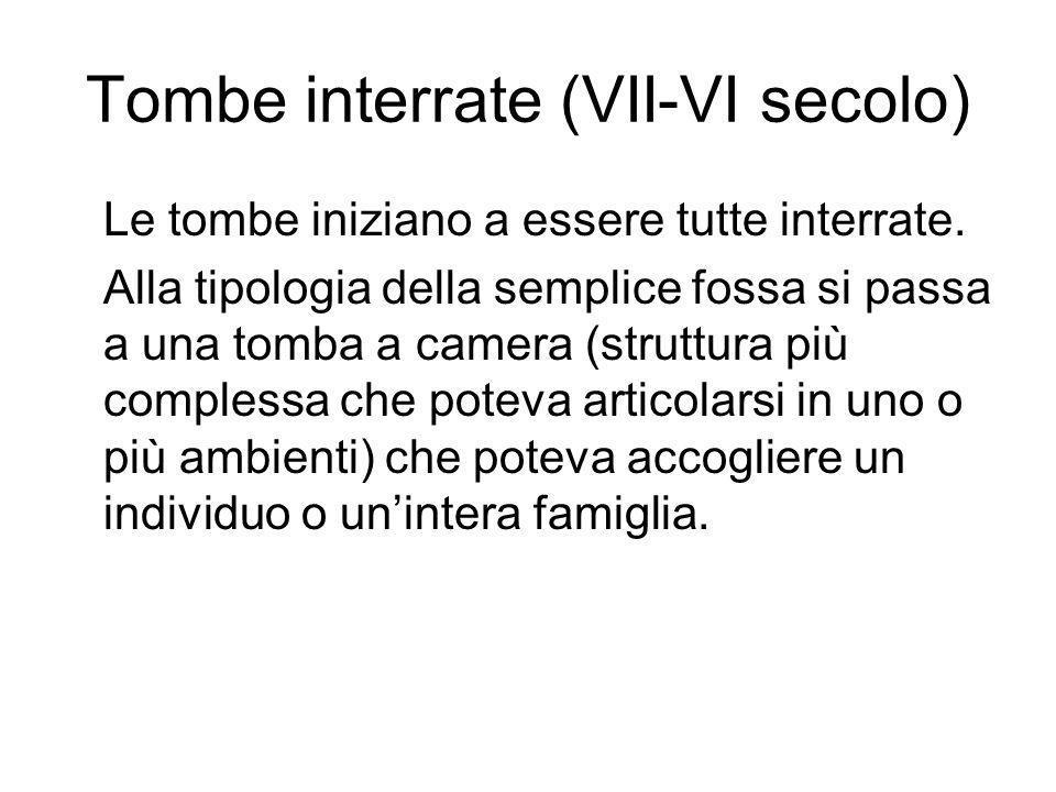 Tombe interrate (VII-VI secolo) Le tombe iniziano a essere tutte interrate.