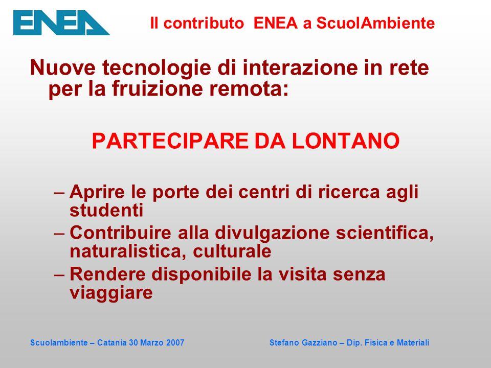 Scuolambiente – Catania 30 Marzo 2007 Stefano Gazziano – Dip. Fisica e Materiali Nuove tecnologie di interazione in rete per la fruizione remota: PART