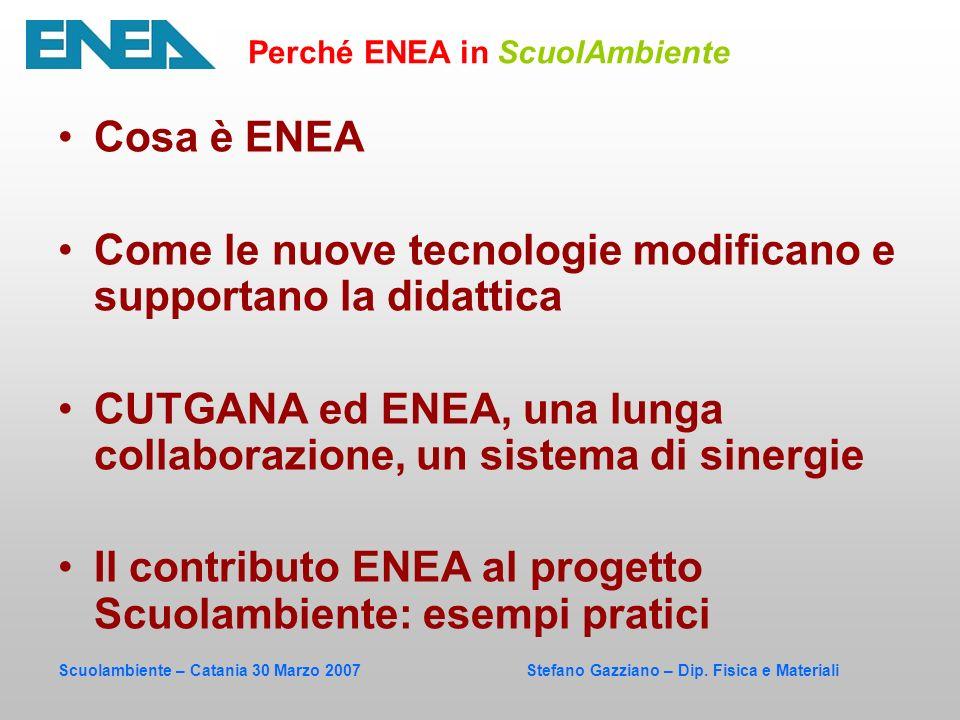 Scuolambiente – Catania 30 Marzo 2007 Stefano Gazziano – Dip. Fisica e Materiali Cosa è ENEA Come le nuove tecnologie modificano e supportano la didat