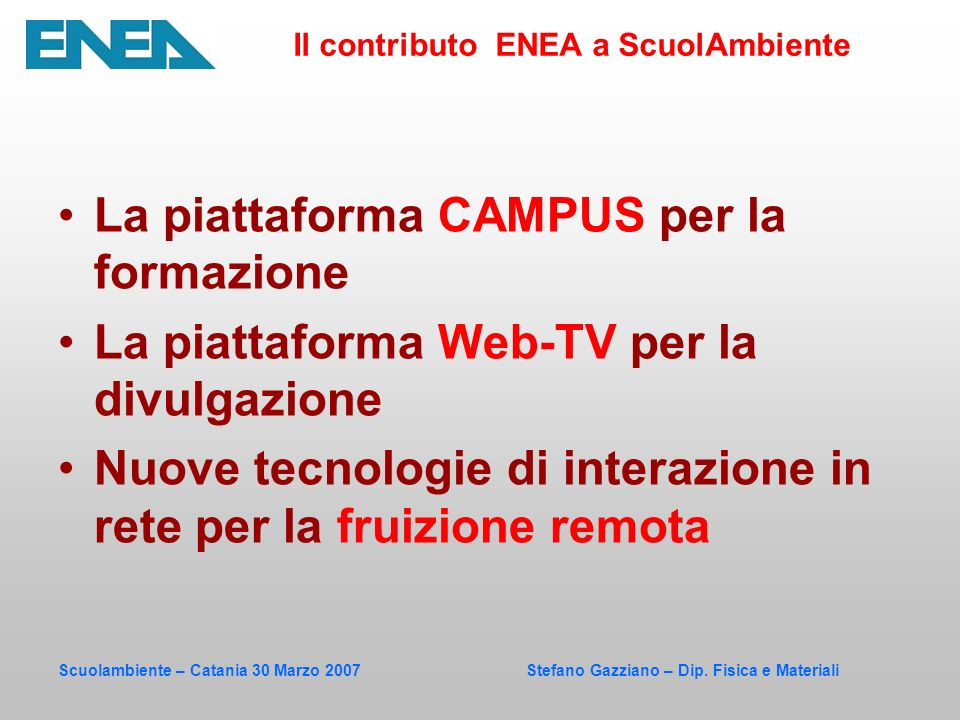 Scuolambiente – Catania 30 Marzo 2007 Stefano Gazziano – Dip. Fisica e Materiali La piattaforma CAMPUS per la formazione La piattaforma Web-TV per la