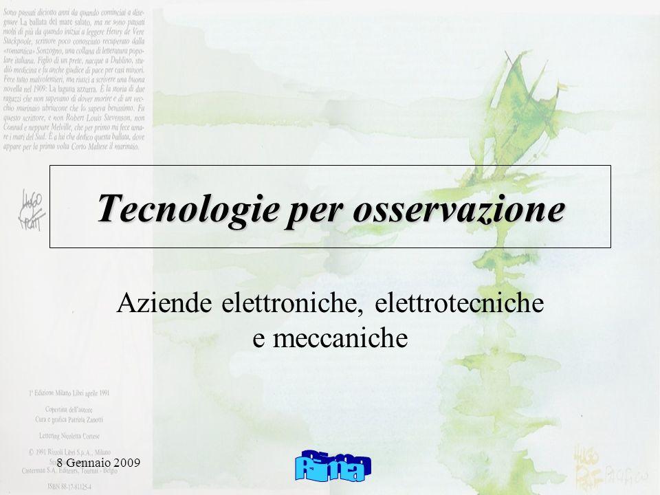 8 Gennaio 2009 Tecnologie per osservazione Aziende elettroniche, elettrotecniche e meccaniche