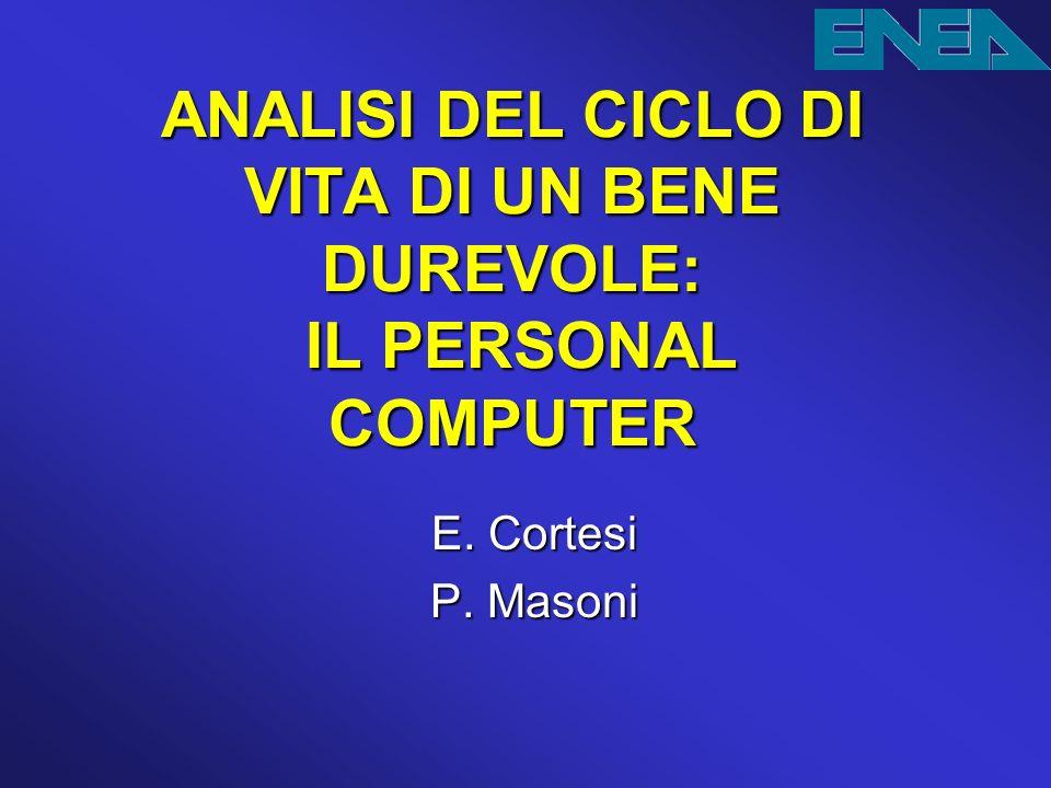 ANALISI DEL CICLO DI VITA DI UN BENE DUREVOLE: IL PERSONAL COMPUTER E. Cortesi P. Masoni