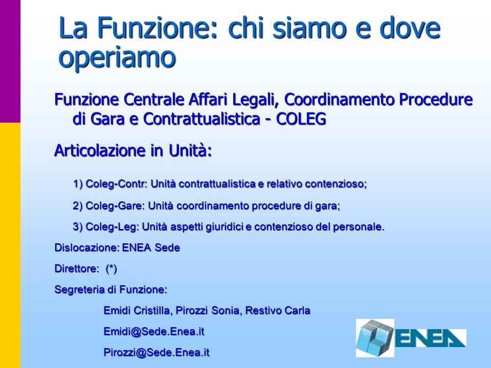 La Funzione: chi siamo e dove operiamo Funzione Centrale Affari Legali, Coordinamento Procedure di Gara e Contrattualistica - COLEG Articolazione in U