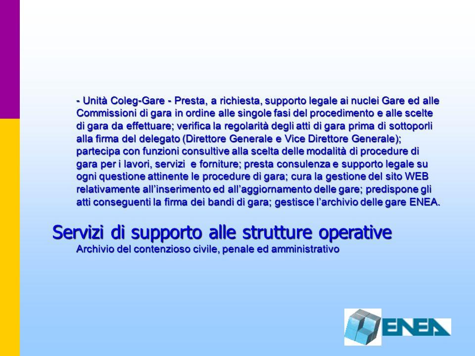 - Unità Coleg-Gare - Presta, a richiesta, supporto legale ai nuclei Gare ed alle Commissioni di gara in ordine alle singole fasi del procedimento e al