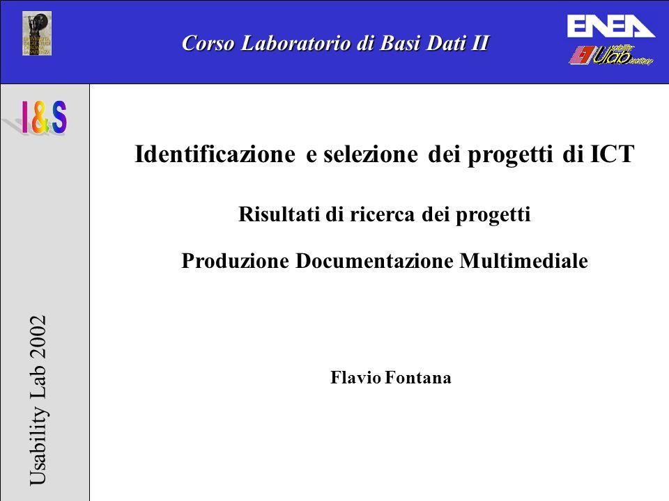 Corso Laboratorio di Basi Dati II Usability Lab 2002 Flavio Fontana Identificazione e selezione dei progetti di ICT Risultati di ricerca dei progetti Produzione Documentazione Multimediale
