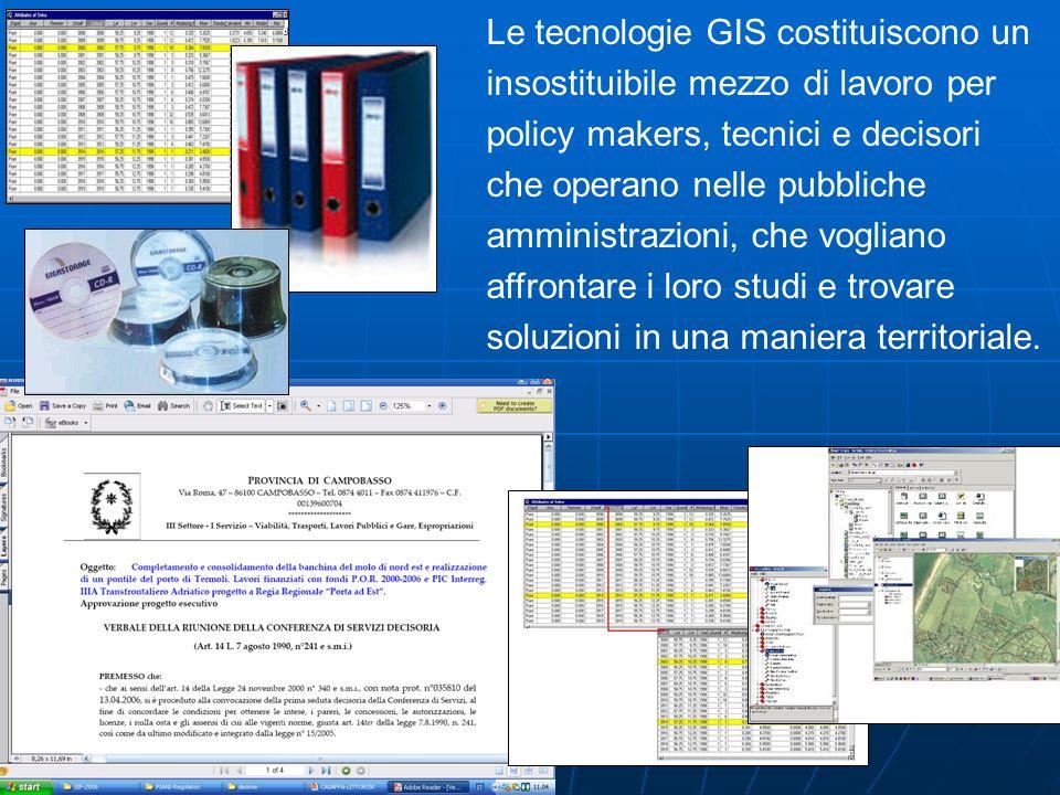 Le tecnologie GIS costituiscono un insostituibile mezzo di lavoro per policy makers, tecnici e decisori che operano nelle pubbliche amministrazioni, c