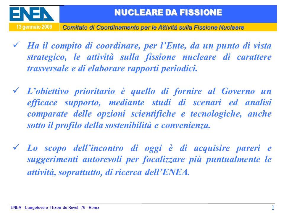 Comitato di Coordinamento per le Attività sulla Fissione Nucleare 13 gennaio 2009 NUCLEARE DA FISSIONE ENEA - Lungotevere Thaon de Revel, 76 - Roma 1 Ha il compito di coordinare, per lEnte, da un punto di vista strategico, le attività sulla fissione nucleare di carattere trasversale e di elaborare rapporti periodici.