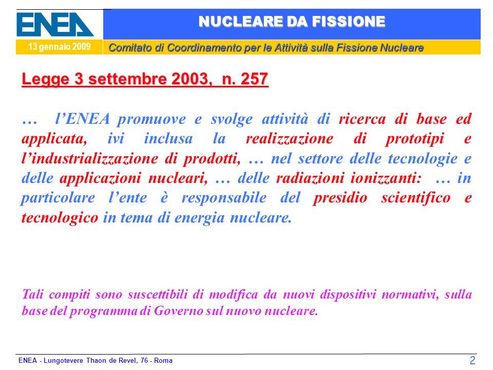 Comitato di Coordinamento per le Attività sulla Fissione Nucleare 13 gennaio 2009 NUCLEARE DA FISSIONE ENEA - Lungotevere Thaon de Revel, 76 - Roma 2 Legge 3 settembre 2003, n.
