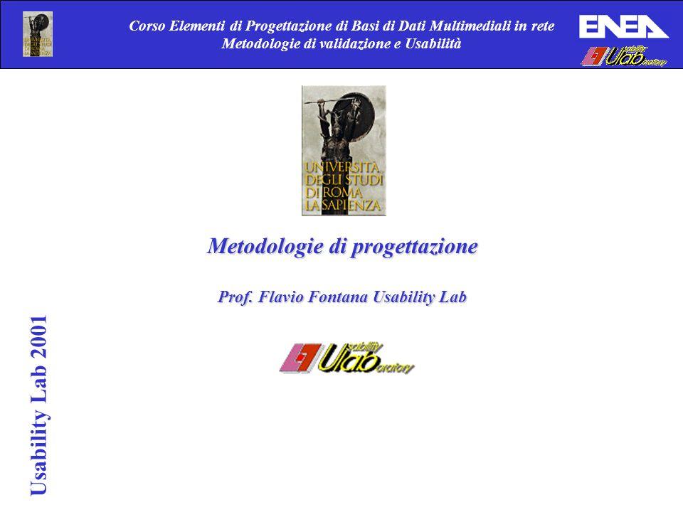 Corso Elementi di Progettazione di Basi di Dati Multimediali in rete Metodologie di validazione e Usabilità Usability Lab 2001 Metodologie di progetta