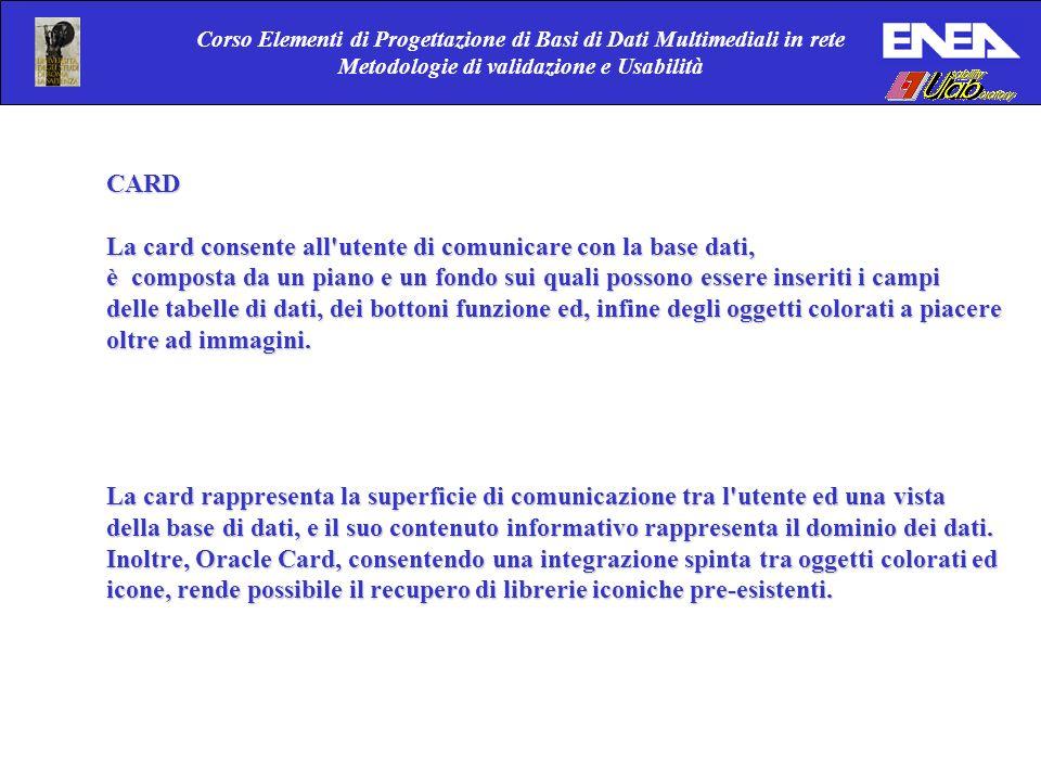 Corso Elementi di Progettazione di Basi di Dati Multimediali in rete Metodologie di validazione e Usabilità CARD La card consente all'utente di comuni