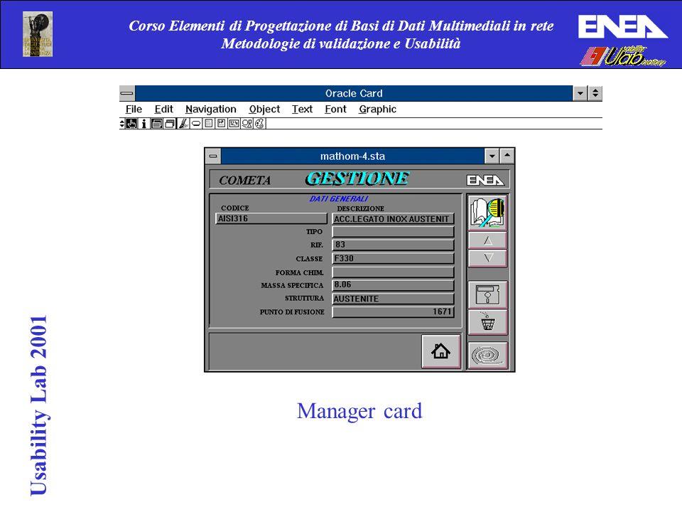 Corso Elementi di Progettazione di Basi di Dati Multimediali in rete Metodologie di validazione e Usabilità Usability Lab 2001 Manager card