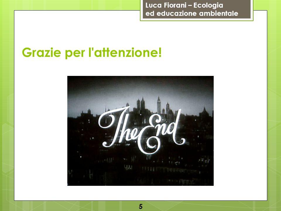 Luca Fiorani – Ecologia ed educazione ambientale Grazie per l'attenzione! 5