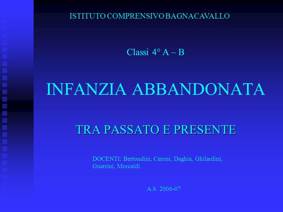 INFANZIA ABBANDONATA TRA PASSATO E PRESENTE ISTITUTO COMPRENSIVO BAGNACAVALLO Classi 4° A – B DOCENTI: Bertondini, Ceroni, Daghia, Ghilardini, Guerrin